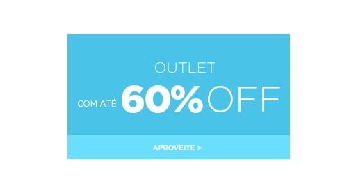 Outlet com até 60% off. Clique aqui!